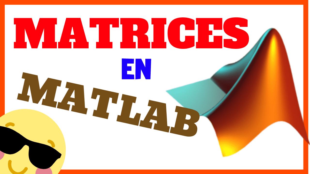Crear Matrices en MATLAB